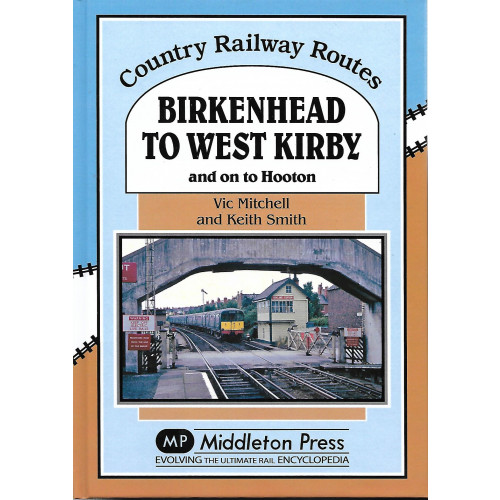 Birkenhead to West Kirby and on to Hooton: Country Railway Routes
