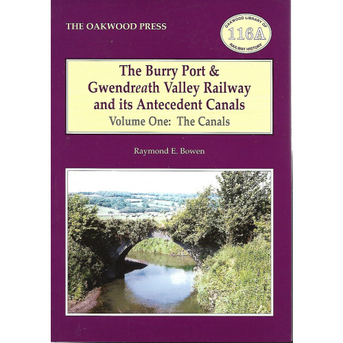 The Burry Port & Gwendreath Valley Railway and its Antecedent Canals Vol.1: The Canals