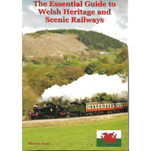 The Essential Guide to Welsh Heritage and Scenc Railways