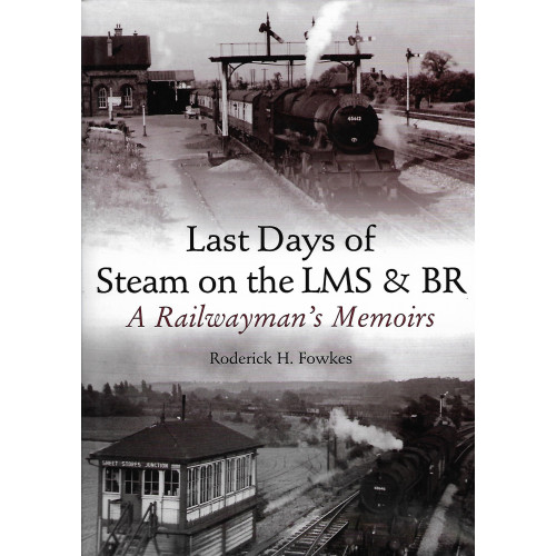 Last Days of Steam on the LMS & BR: A Railwayman's Memoirs