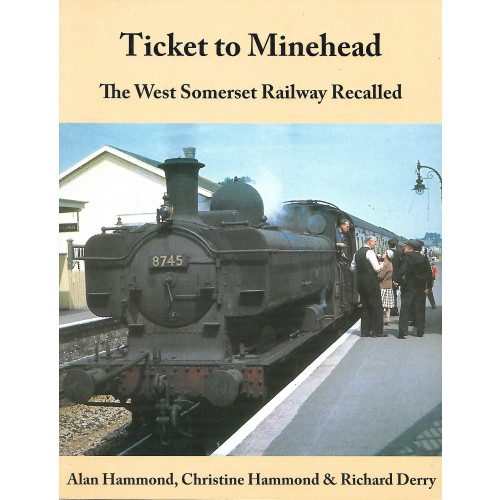Ticket to Minehead: The West Somerset Railway Recalled