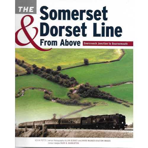 The Somerset & Dorset Line From Above - Evercreech Junction to Bournemouth